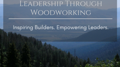 "Introducing ""Leadership Through Woodworking"""